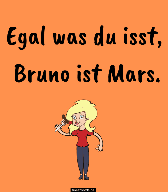 Egal was du isst, Bruno ist Mars.