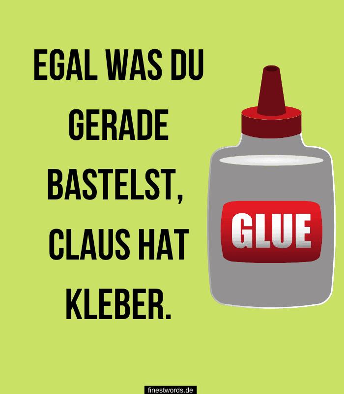 Egal was du gerade bastelst, Claus hat Kleber.