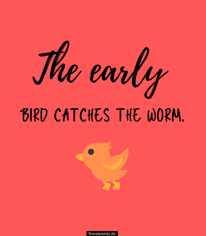 The early bird catches the worm.