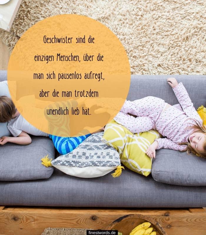 Geschwister sind die einzigen Menschen, über die man sich pausenlos aufregt, aber die man trotzdem unendlich lieb hat.
