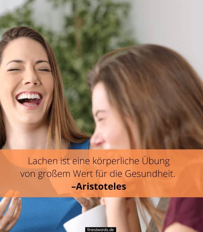 Lachen ist eine körperliche Übung von großem Wert für die Gesundheit. – Aristoteles