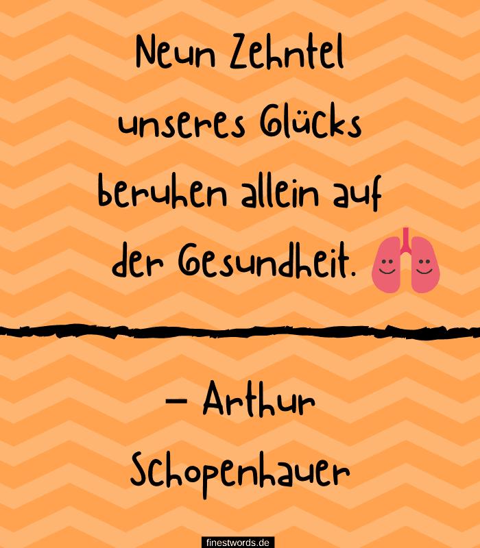 Neun Zehntel unseres Glücks beruhen allein auf der Gesundheit. – Arthur Schopenhauer