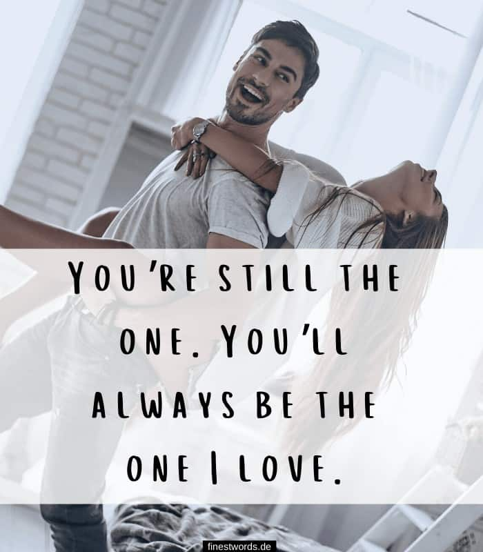 You're still the one. You'll always be the one I love.