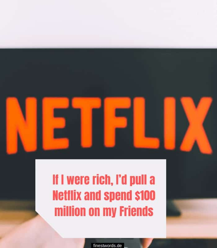 If I were rich, I'd pull a Netflix and spend $100 million on my Friends