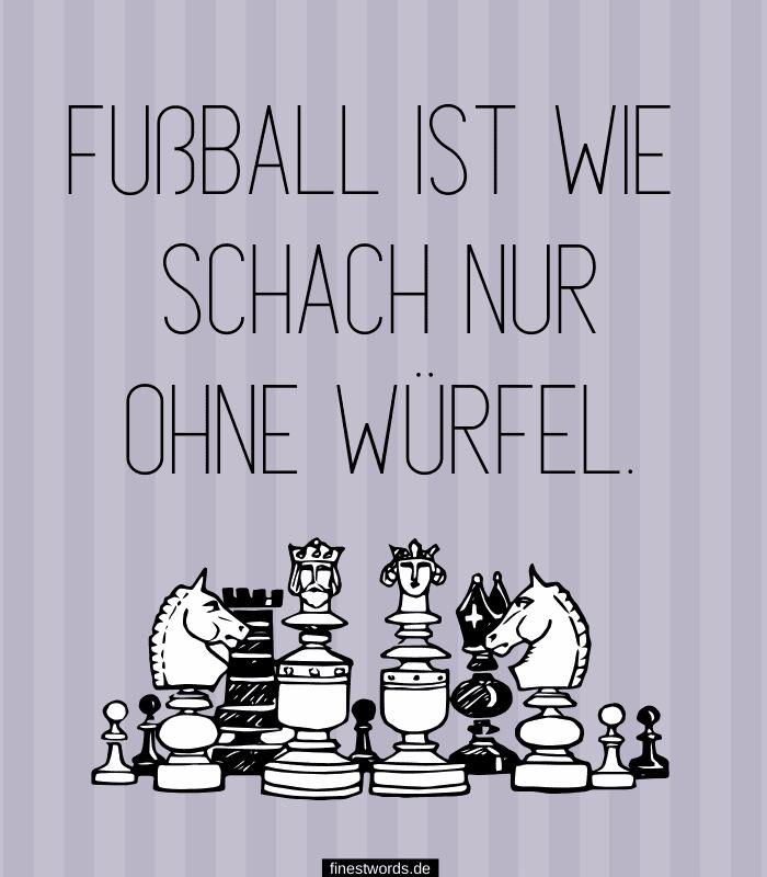 Fußball ist wie Schach nur ohne Würfel.