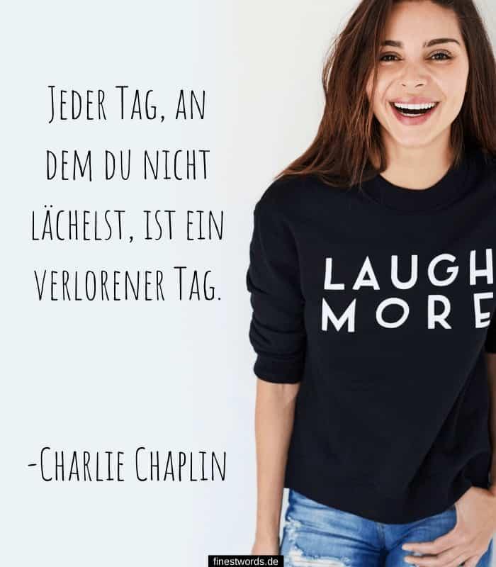 Jeder Tag, an dem du nicht lächelst, ist ein verlorener Tag. -Charlie Chaplin