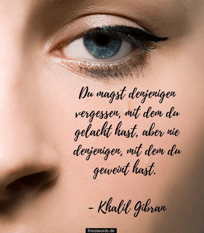 Du magst denjenigen vergessen, mit dem du gelacht hast, aber nie denjenigen, mit dem du geweint hast. - Khalil Gibran