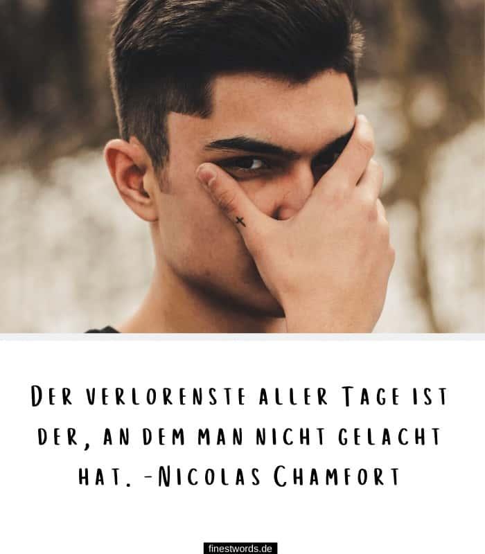Der verlorenste aller Tage ist der, an dem man nicht gelacht hat. -Nicolas Chamfort