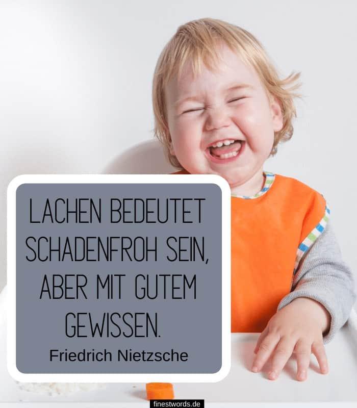 Lachen bedeutet schadenfroh sein, aber mit gutem Gewissen. -Friedrich Nietzsche