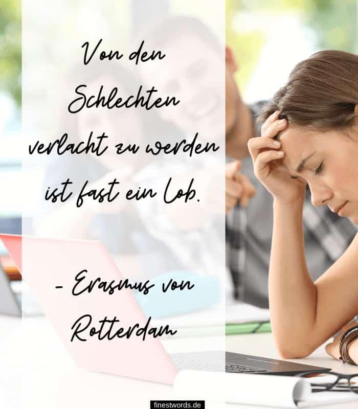 Von den Schlechten verlacht zu werden ist fast ein Lob. - Erasmus von Rotterdam