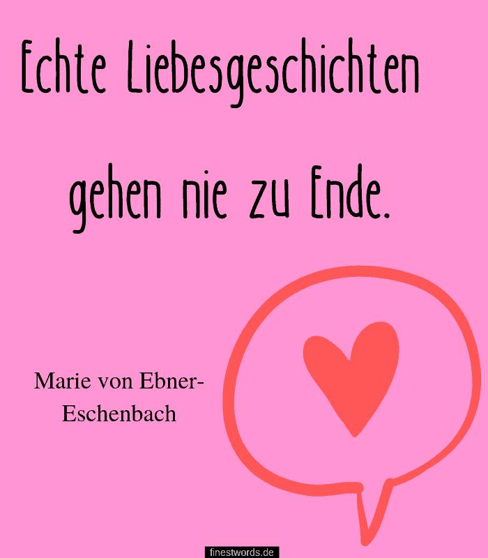 Echte Liebesgeschichten gehen nie zu Ende. -Marie von Ebner-Eschenbach