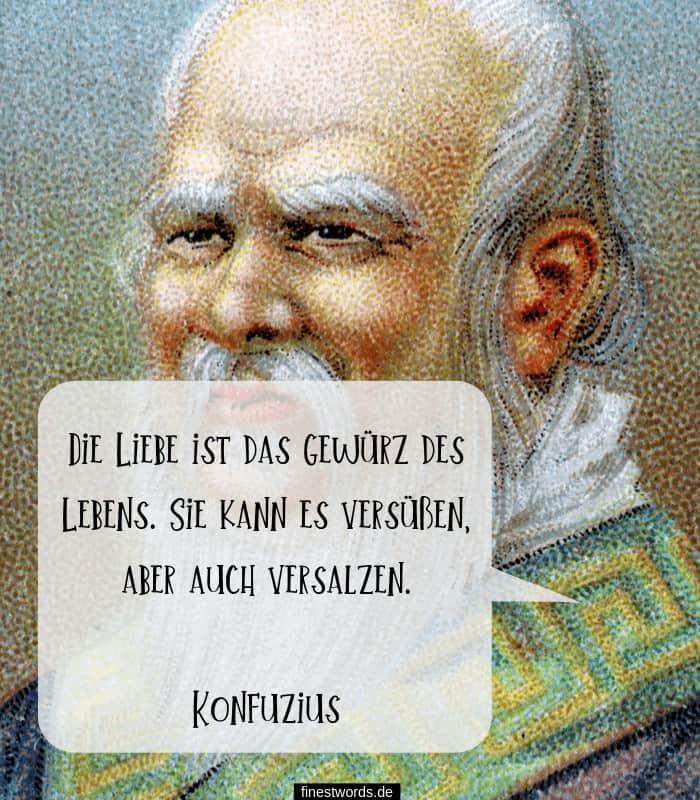 Die Liebe ist das Gewürz des Lebens. Sie kann es versüßen, aber auch versalzen. -Konfuzius