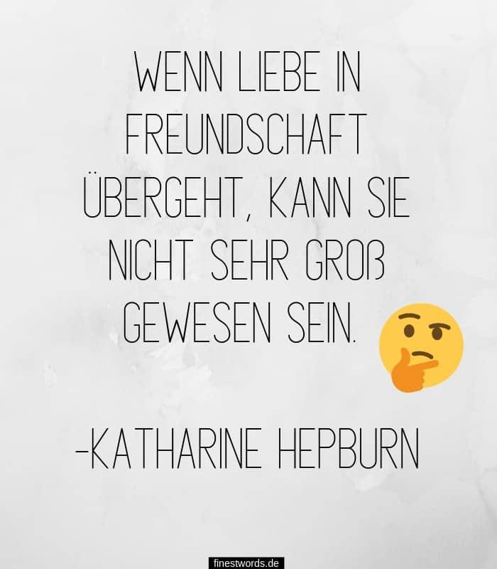 Wenn Liebe in Freundschaft übergeht, kann sie nicht sehr groß gewesen sein. -Katharine Hepburn