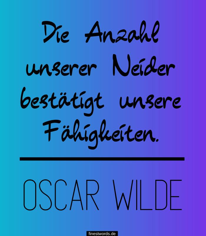 Die Anzahl unserer Neider bestätigt unsere Fähigkeiten. -Oscar Wilde
