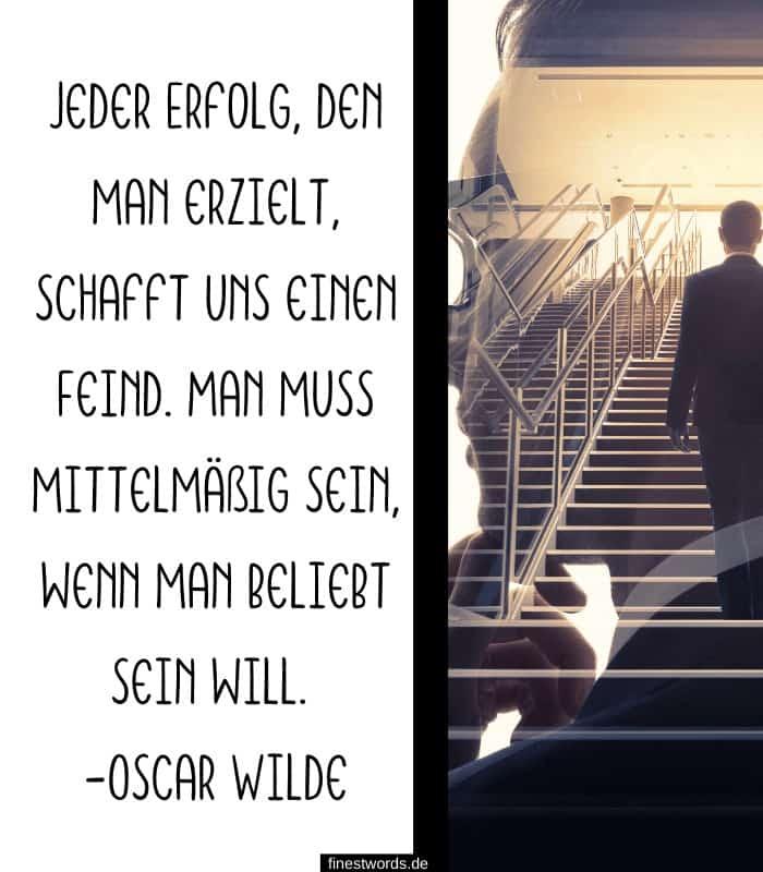 Jeder Erfolg, den man erzielt, schafft uns einen Feind. Man muss mittelmäßig sein, wenn man beliebt sein will. -Oscar Wilde