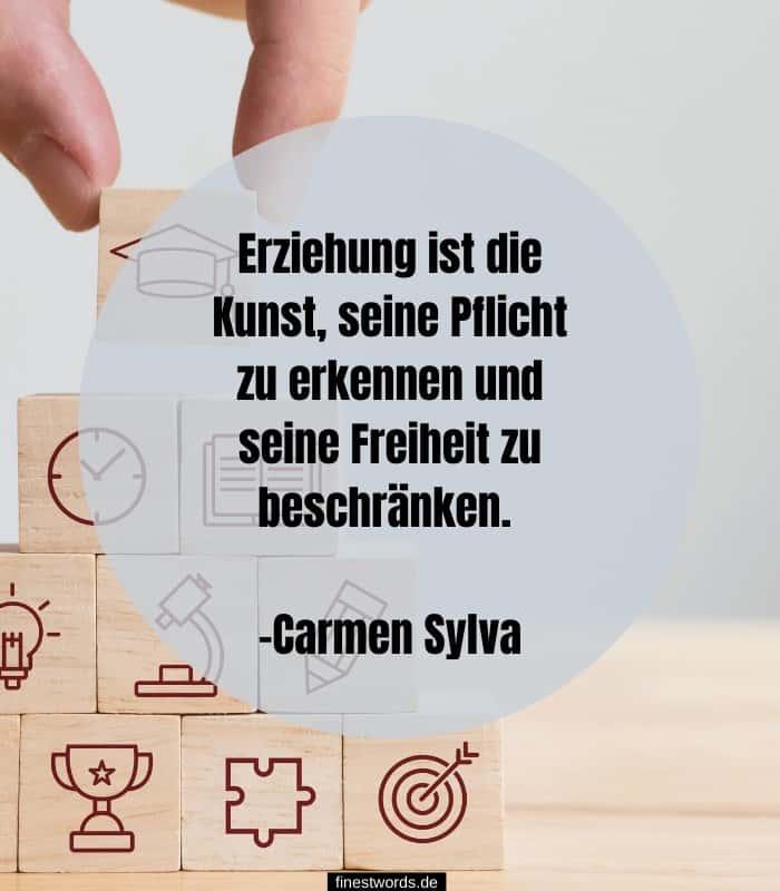 Erziehung ist die Kunst, seine Pflicht zu erkennen und seine Freiheit zu beschränken. -Carmen Sylva