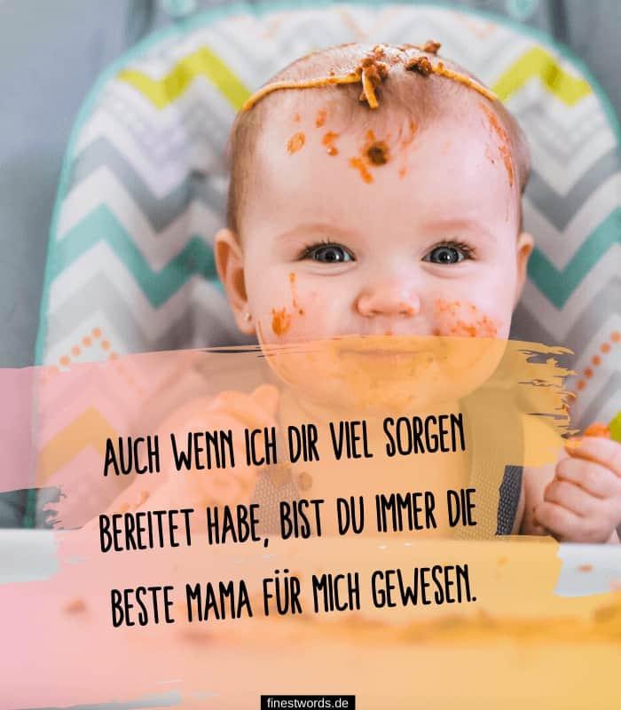 Auch wenn ich dir viel Sorgen bereitet habe, bist du immer die beste Mama für mich gewesen.