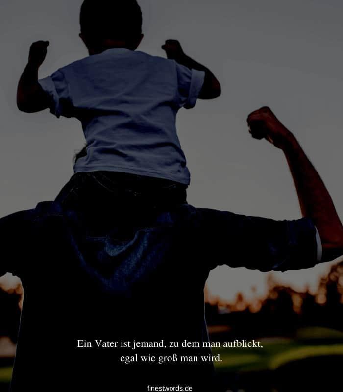 Ein Vater ist jemand, zu dem man aufblickt, egal wie groß man wird.