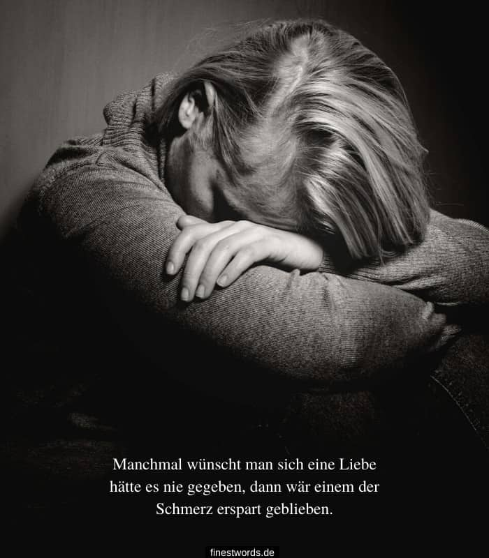 Manchmal wünscht man sich eine Liebe hätte es nie gegeben, dann wär einem der Schmerz erspart geblieben.