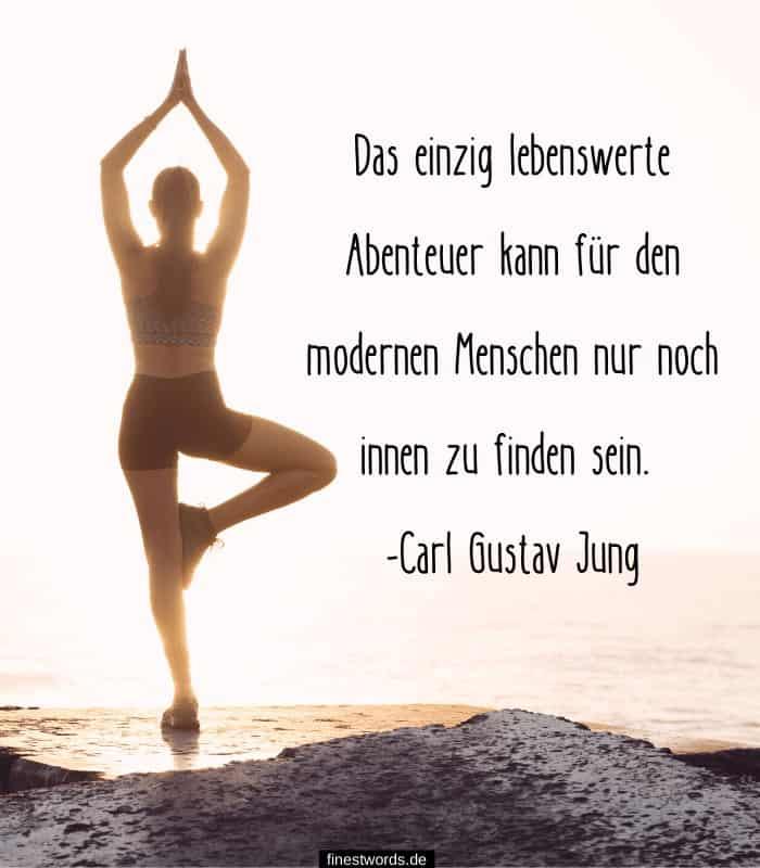 Das einzig lebenswerte Abenteuer kann für den modernen Menschen nur noch innen zu finden sein. -Carl Gustav Jung