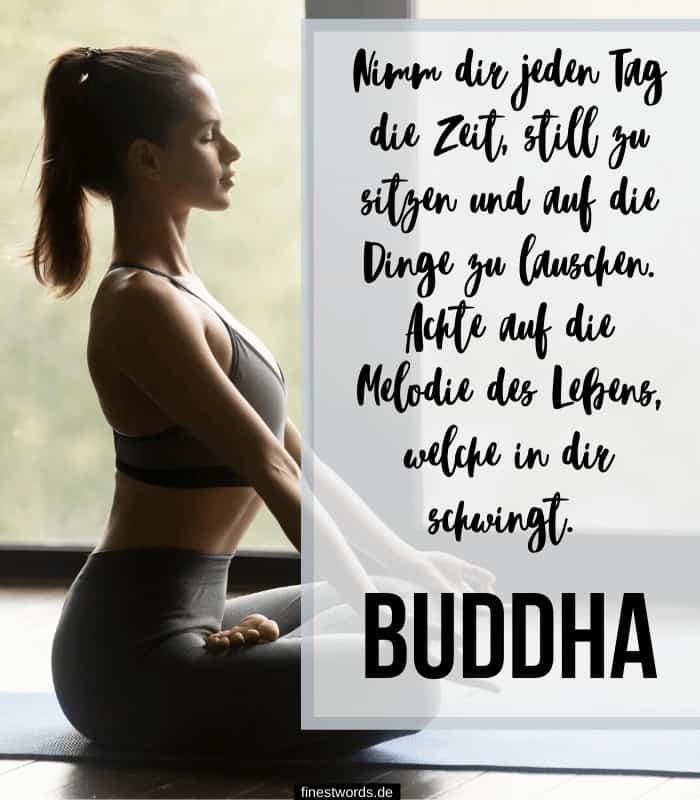Nimm dir jeden Tag die Zeit, still zu sitzen und auf die Dinge zu lauschen. Achte auf die Melodie des Lebens, welche in dir schwingt. -Buddha