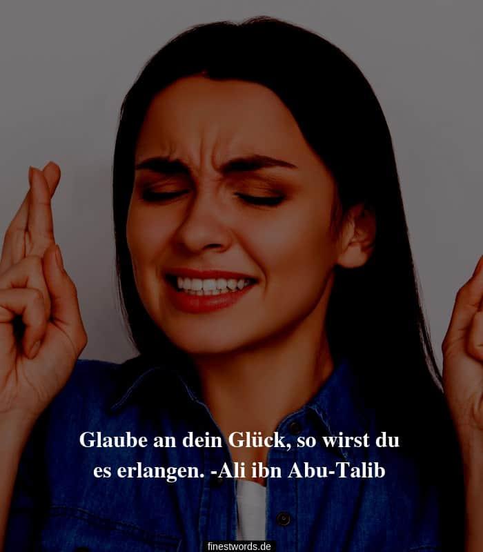 Glaube an dein Glück, so wirst du es erlangen. -Ali ibn Abu-Talib