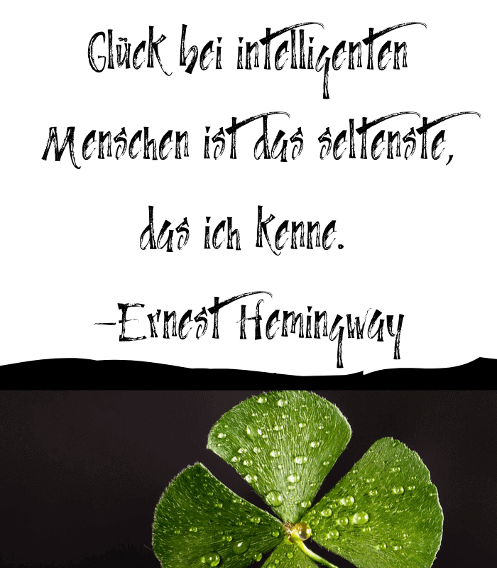 Glück bei intelligenten Menschen ist das seltenste, das ich kenne. -Ernest Hemingway