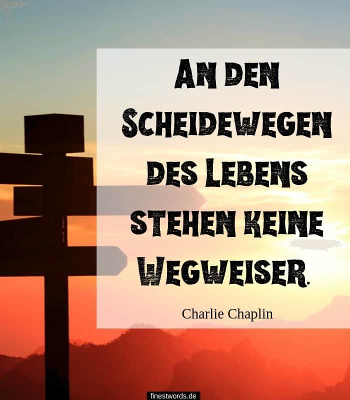 An den Scheidewegen des Lebens stehen keine Wegweiser. -Charlie Chaplin