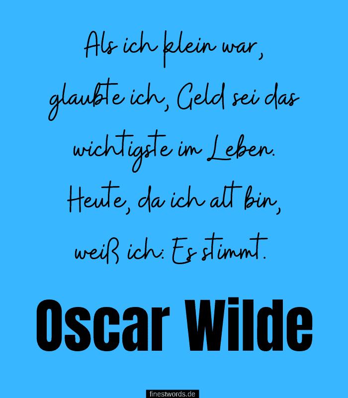 Als ich klein war, glaubte ich, Geld sei das wichtigste im Leben. Heute, da ich alt bin, weiß ich: Es stimmt. -Oscar Wilde