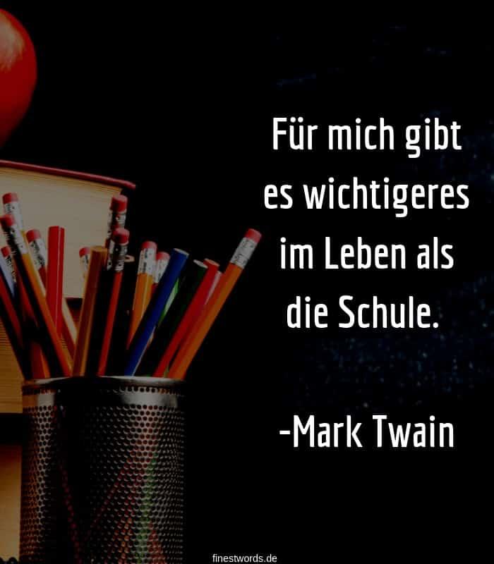 Für mich gibt es wichtigeres im Leben als die Schule. -Mark Twain