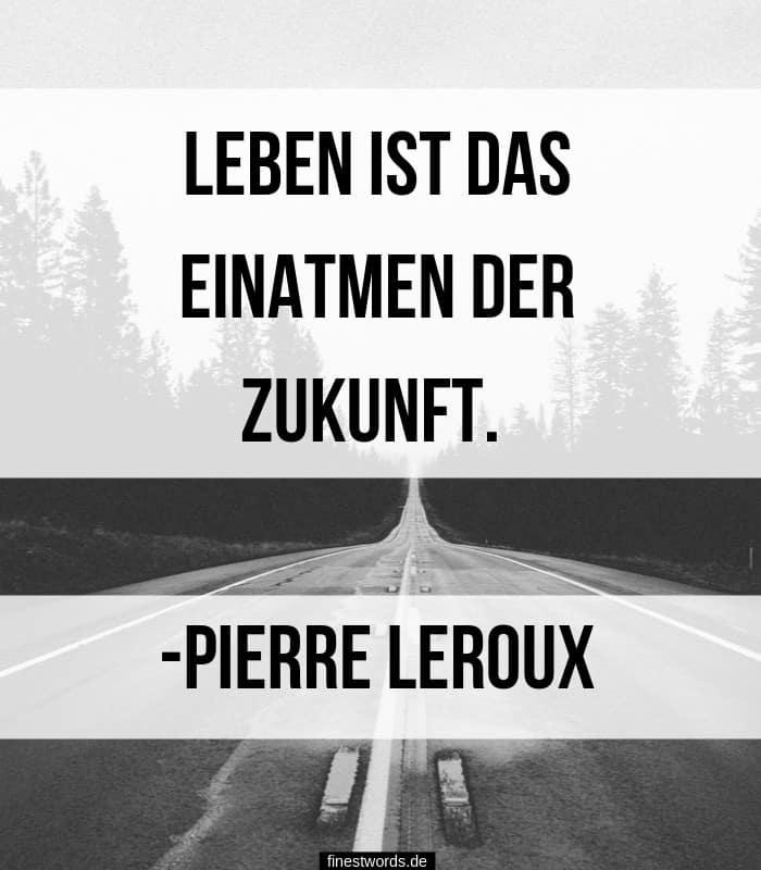 Leben ist das Einatmen der Zukunft. -Pierre Leroux