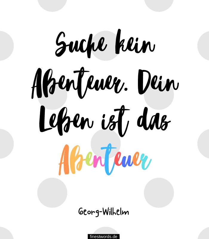 Suche kein Abenteuer. Dein Leben ist das Abenteuer.- Georg-Wilhelm