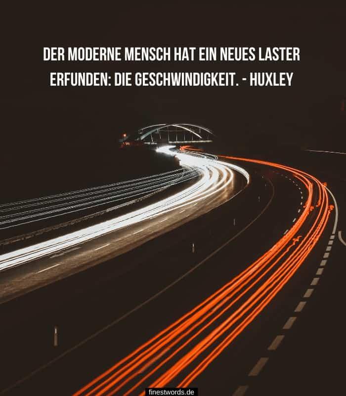 Der moderne Mensch hat ein neues Laster erfunden: die Geschwindigkeit. -Aldous Huxley