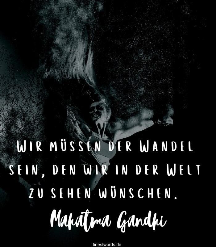 Wir müssen der Wandel sein, den wir in der Welt zu sehen wünschen. -Mahatma Gandhi