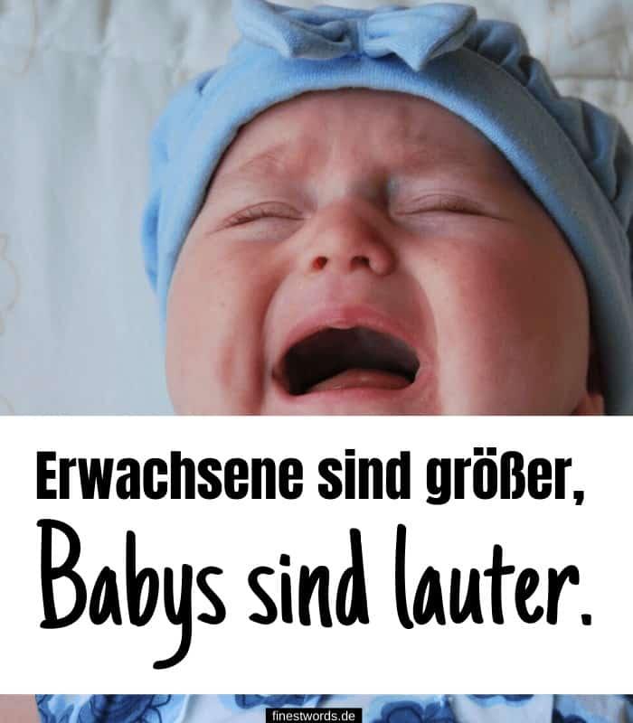 Erwachsene sind größer, Babys sind lauter.