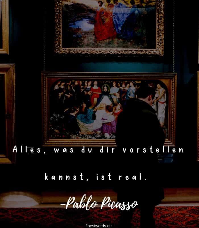 Alles, was du dir vorstellen kannst, ist real. -Pablo Picasso