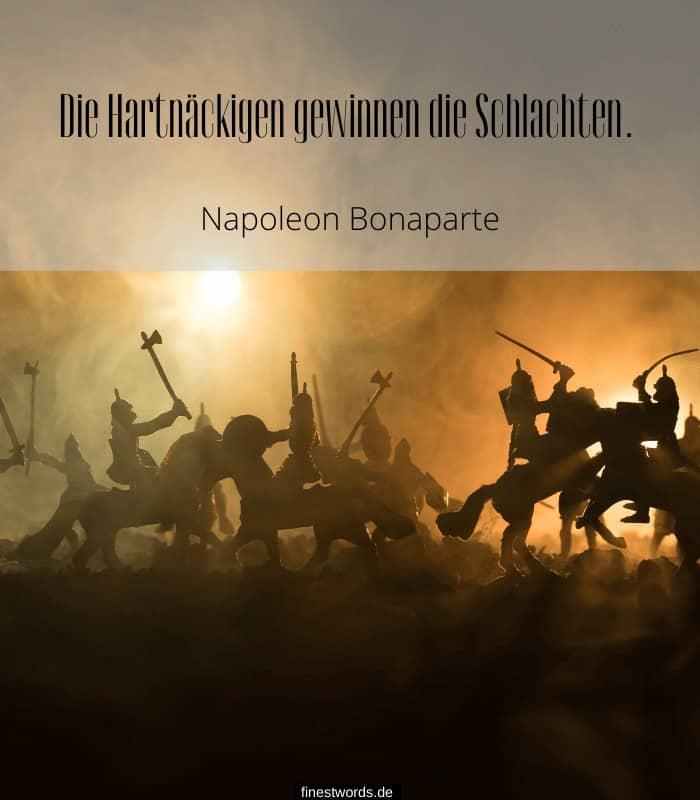Die Hartnäckigen gewinnen die Schlachten. -Napoleon Bonaparte