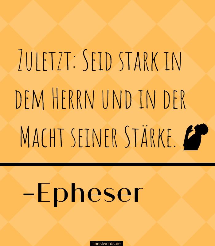 Zuletzt: Seid stark in dem Herrn und in der Macht seiner Stärke. -Epheser