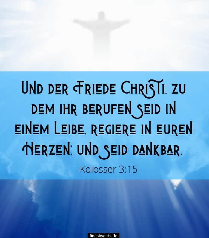 Und der Friede Christi, zu dem ihr berufen seid in einem Leibe, regiere in euren Herzen; und seid dankbar. -Kolosser 3:15