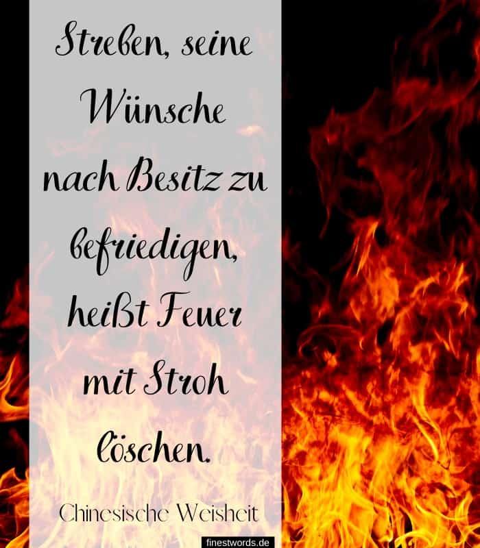 Streben, seine Wünsche nach Besitz zu befriedigen, heißt Feuer mit Stroh löschen.