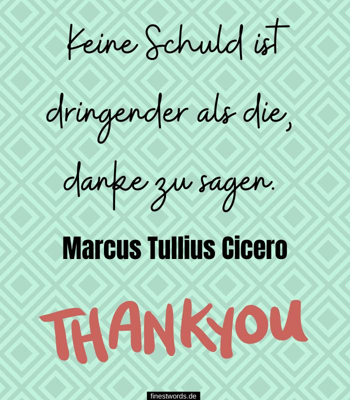 Keine Schuld ist dringender als die, danke zu sagen. -Marcus Tullius Cicero