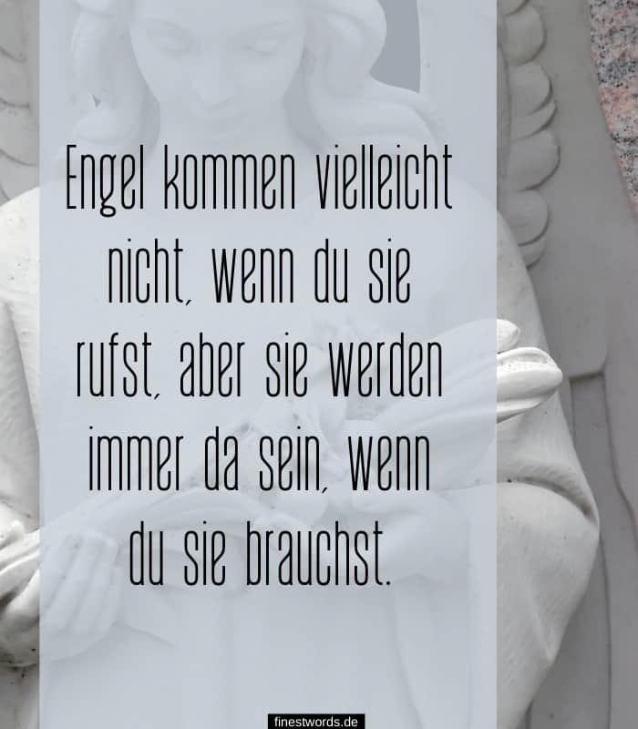 Engel kommen vielleicht nicht, wenn du sie rufst, aber sie werden immer da sein, wenn du sie brauchst.