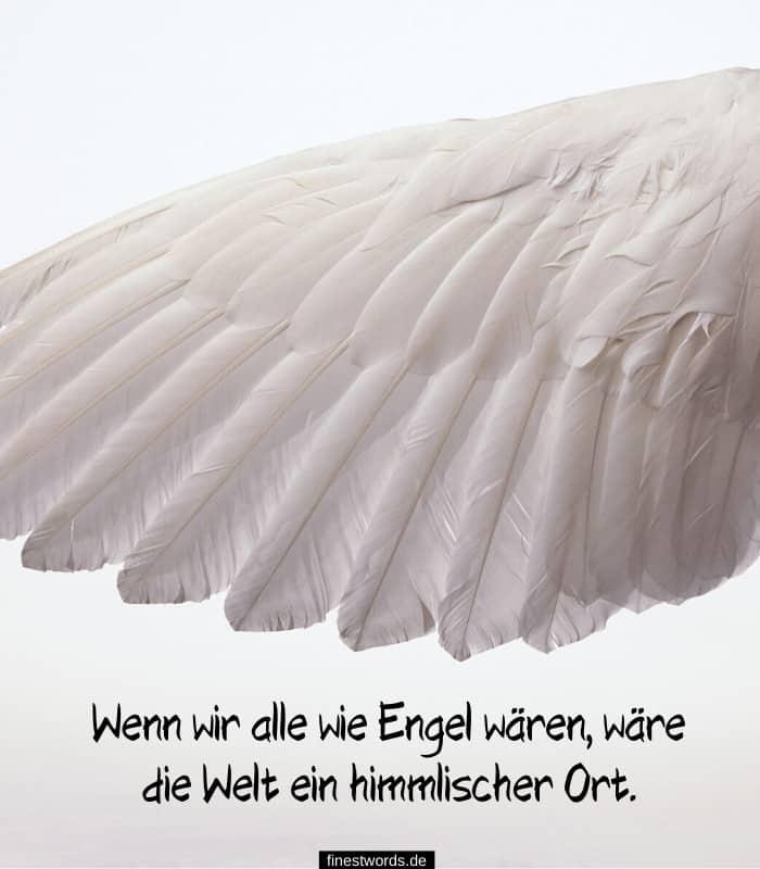 Wenn wir alle wie Engel wären, wäre die Welt ein himmlischer Ort.