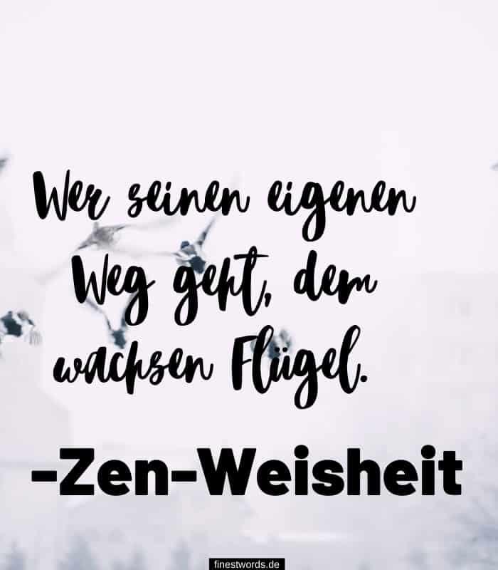 Wer seinen eigenen Weg geht, dem wachsen Flügel. -Zen-Weisheit