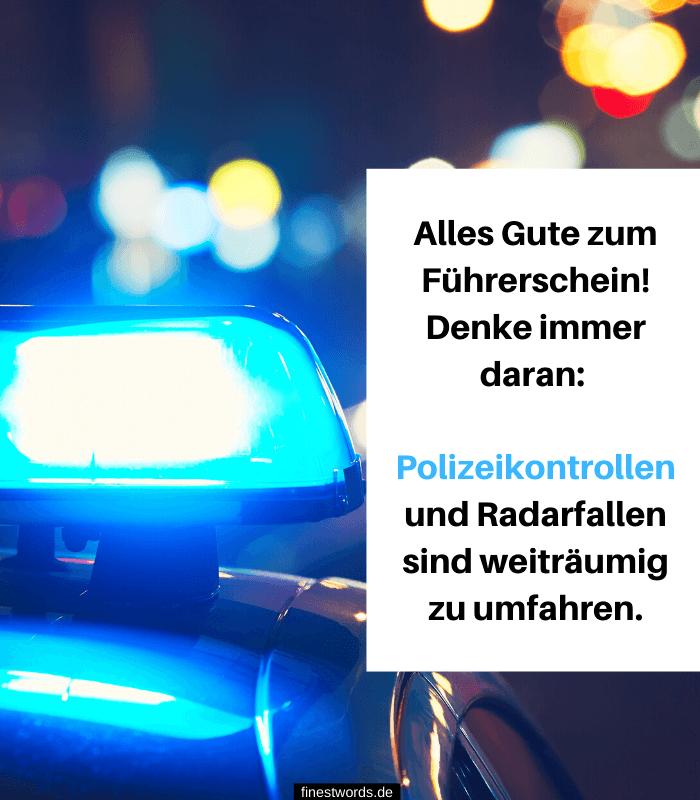 Alles Gute zum Führerschein! Denke immer daran: Polizeikontrollen und Radarfallen sind weiträumig zu umfahren.