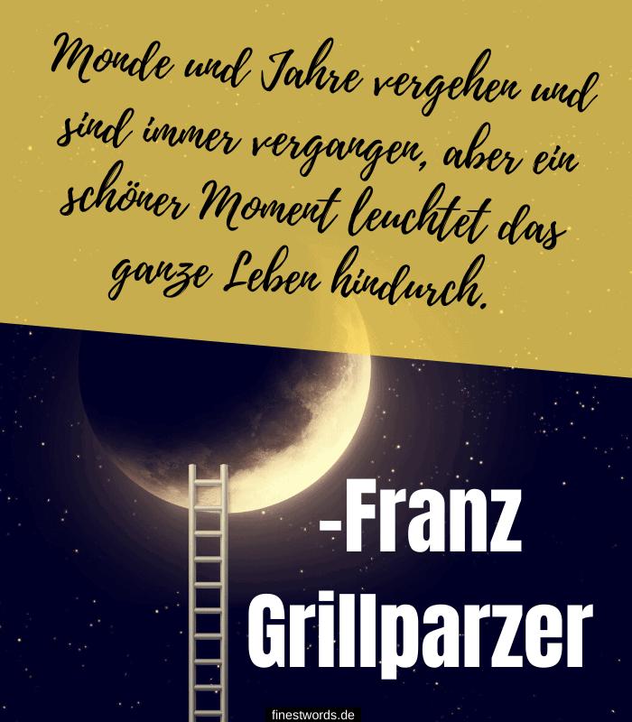 Monde und Jahre vergehen und sind immer vergangen, aber ein schöner Moment leuchtet das ganze Leben hindurch. -Franz Grillparzer