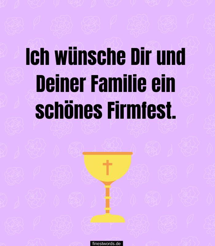 Ich wünsche Dir und Deiner Familie ein schönes Firmfest.