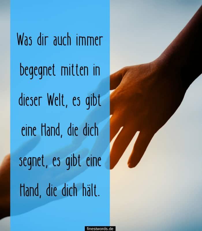 Was dir auch immer begegnet mitten in dieser Welt, es gibt eine Hand, die dich segnet, es gibt eine Hand, die dich hält.