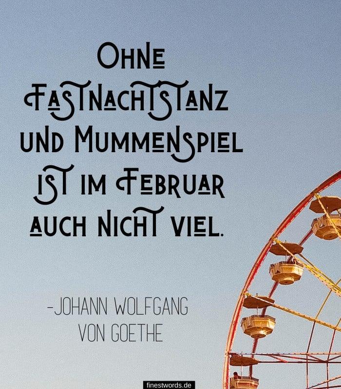 Ohne Fastnachtstanz und Mummenspiel ist im Februar auch nicht viel. -Johann Wolfgang von Goethe