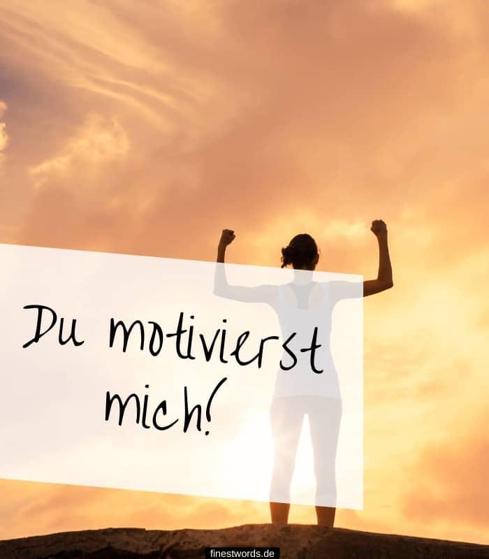 Du motivierst mich!